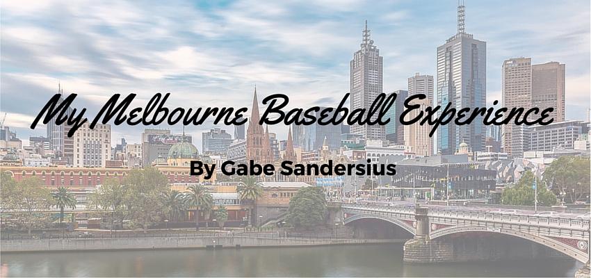 My Melbourne Baseball Experience by Gabe Sandersius